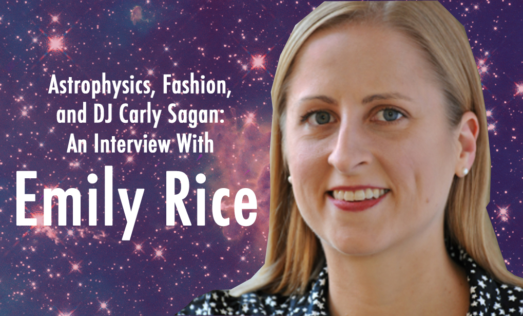 Astrophysics, Fashion, and DJ Carly Sagan: An Interview with Emily Rice