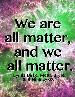 """We Are All Matter, and We All Matter"""